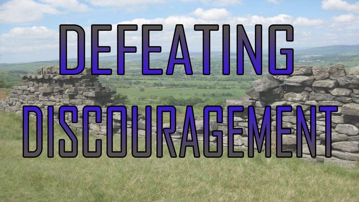 Defeating Discouragement, Part 2