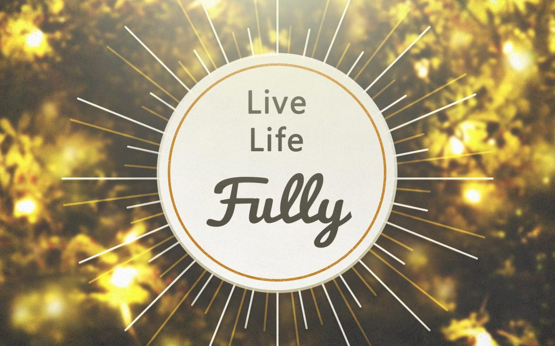 Live Life Fully