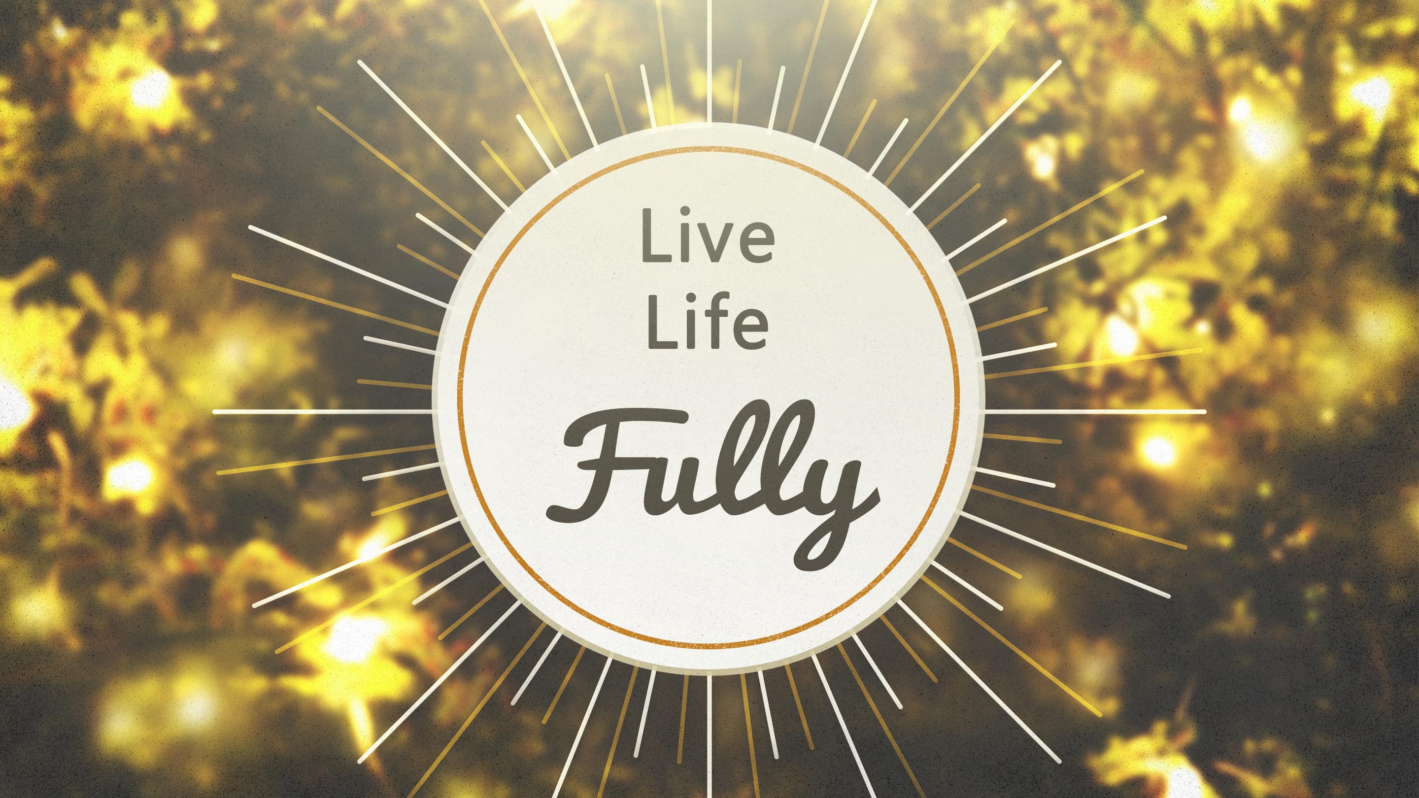 Live Life Fully – Part 2